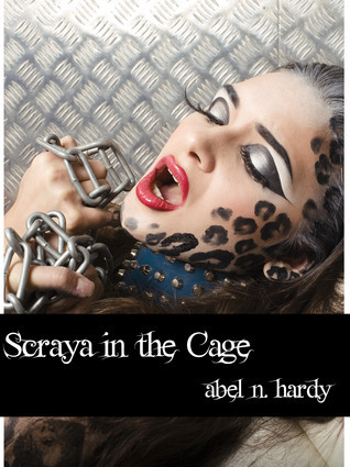 Scraya in the Cage (The Mistress of Tilya Part 4) Abel Hardy