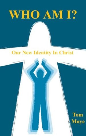 Who Am I? - Our New Identity In Christ  by  Tom Moye