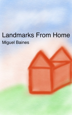 Landmarks From Home  by  Miguel Baines