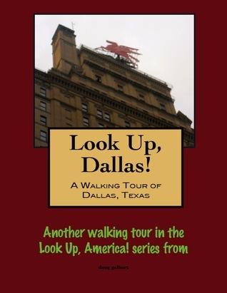 Look Up, Dallas! A Walking Tour of Dallas, Texas Doug Gelbert