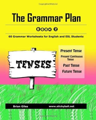 The Grammar Plan (Book 2): Tenses: Step-by-step grammar worksheets for ESL learners  by  Brian Giles