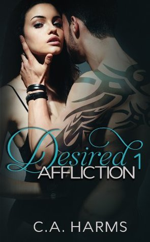 Desired Affliction 1 (Cherry Blossom Series, #1)  by  C.A. Harms