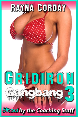 Gridiron Gangbang 3: Blitzed  by  the Coaching Staff by Rayna Corday
