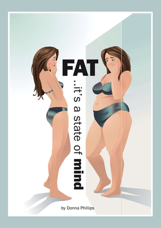 FAT..its a State of Mind  by  Donna Phillips