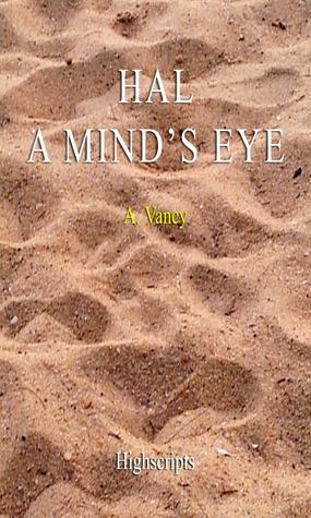 HAL: A Minds Eye  by  A. Vancy