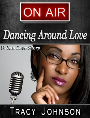 Dancing Around Love  by  Tracy Johnson