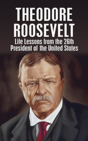THEODORE ROOSEVELT: Life Lessons from the 26th President of the United States  by  Larry Berg