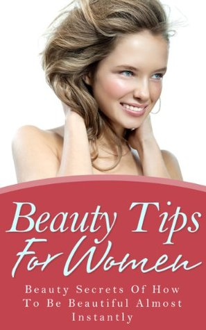 Beauty Tips For Women - Beauty Secrets Of How To Be Beautiful Almost Instantly Jolin White