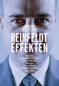 Reinfeldteffekten: Hur nya moderaterna tog över makten i Sverige och skaka Aron Etzler