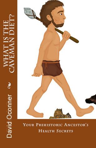 What Is The Caveman Diet? David Oconner