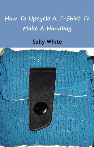 How To Upcycle A T-Shirt To Make A Handbag  by  Sally White