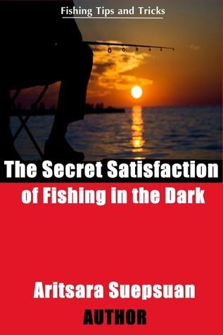 The Secret Satisfaction of Fishing in the Dark Aritsara Suepsuan