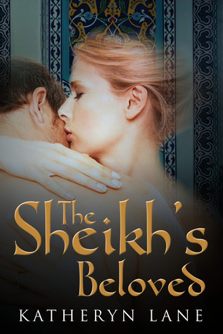 The Sheikhs Beloved (Books 1 and 2 of The Sheikhs Beloved series) Katheryn Lane