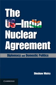 The Us India Nuclear Agreement: Diplomacy and Domestic Politics Dinshaw Mistry
