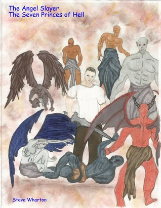 The Angel Slayer The Seven Princes of Hell Steve Wharton