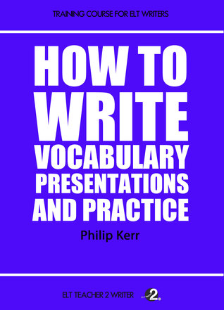 How To Write Vocabulary Presentations And Practice  by  Philip  Kerr