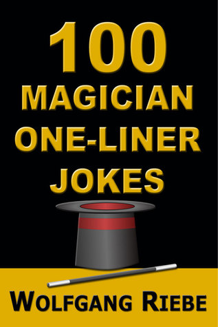 100 Magician One-Liner Jokes  by  Wolfgang Riebe