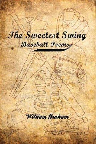 The Sweetest Swing: Baseball Poems William Graham