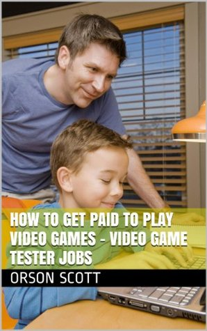 Video Game Tester Jobs: How to Get Paid To Play Video Games Orson Scott