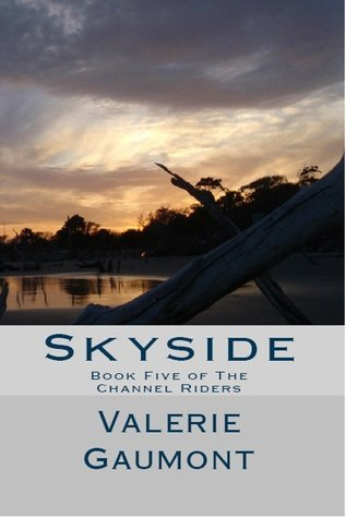 Skyside: Book Five of the Channel Rider Series Valerie Gaumont
