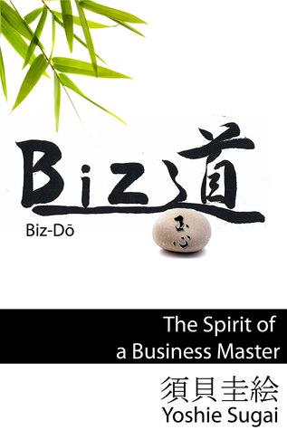 BizDo, The Spirit of a Business Master Yoshie Sugai