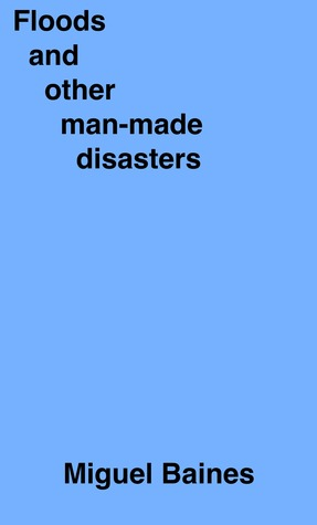 Floods And Other Man-Made Disasters Miguel Baines