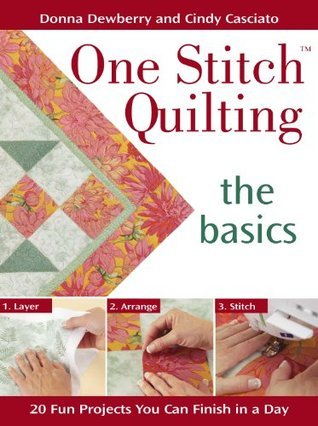 One Stitch Quilting - The Basics: 20 Fun Projects You Can Finish in a Day Donna Dewberry