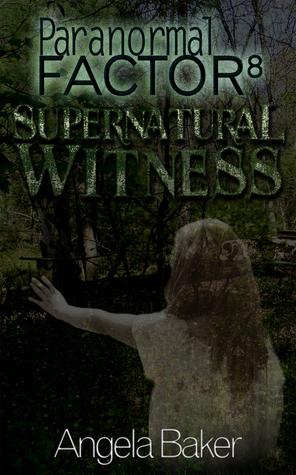 Paranormal Factor 8 Supernatural Witness  by  Angela Baker