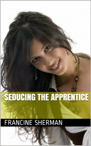 Seducing The Apprentice Francine Sherman