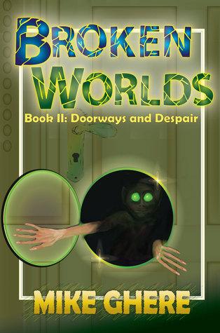 Broken Worlds II: Doorways and Despair  by  Mike Ghere
