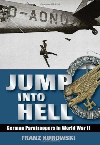 Jump Into Hell: German Paratroopers in World War II  by  Franz Kurowski