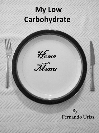 My Low Carbohydrate Home Menu  by  Fernando Urias