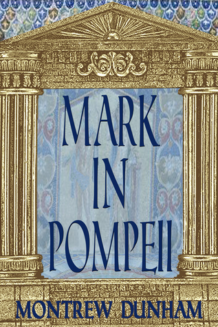 Mark In Pompeii: A time-travel-machine story for young readers Montrew Dunham