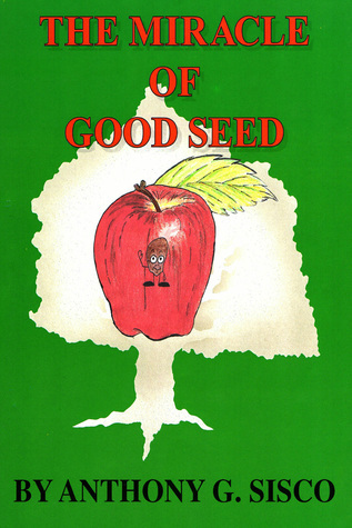 The Miracle of Good Seed Anthony Sisco