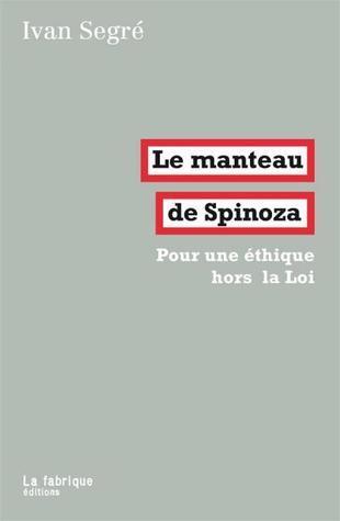 Le manteau de Spinoza: Pour une éthique hors la Loi Ivan Segré