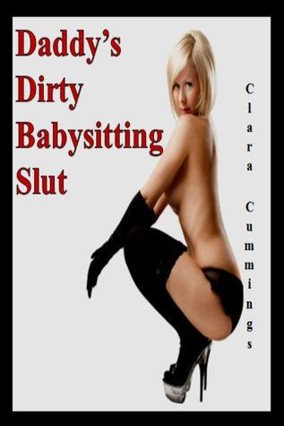 Daddy's Dirty Babysitting Slut  by  Clara Cummings