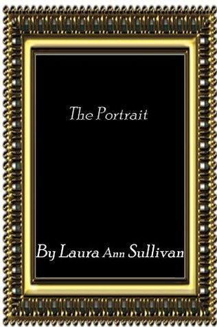 The Portrait  by  Laura Ann Sullivan