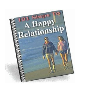101 Steps To A Happy Relationship: 101 ways to build, strengthen, and enhance your relationship  by  Kathy Homes