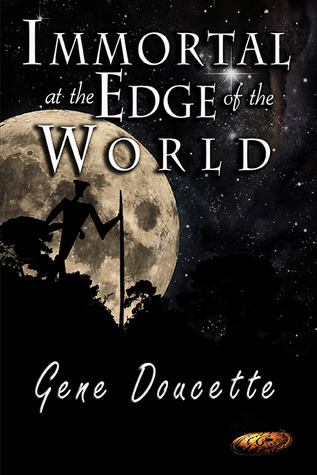 Immortal at the Edge of the World (Immortal, #3) Gene Doucette