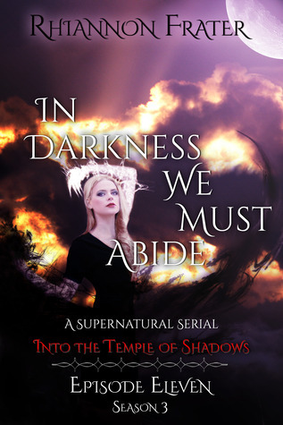 Into the Temple of Shadows  (In Darkness We Must Abide, #11) Rhiannon Frater