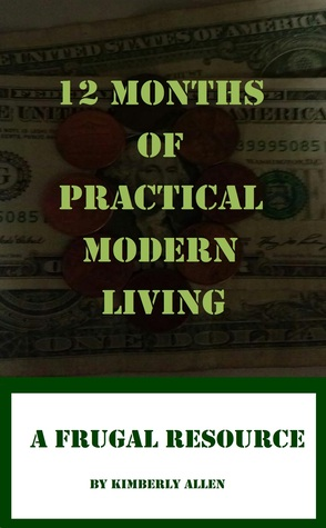 12 Months of Practical Modern Living: A Frugal Resource Kimberly Allen