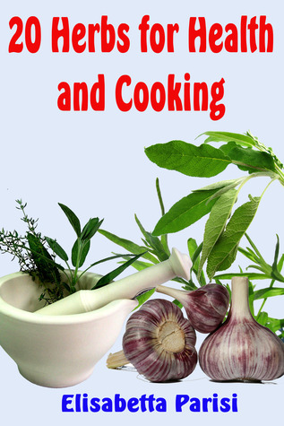 20 Herbs for Health and Cooking Elisabetta Parisi