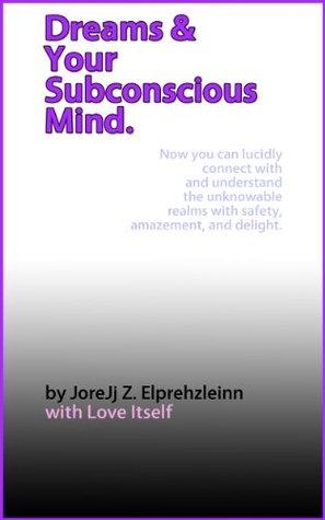 Dreams and Your Subconscious Mind  by  JoreJj Z. Elprehzleinn