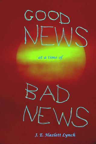 Good News at a Time of Bad News  by  Hazlett Lynch