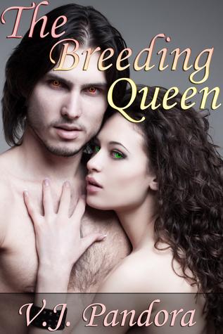 The Breeding Queen  by  V.J. Pandora