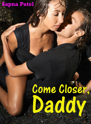 Come Closer, Daddy Sapna Patel