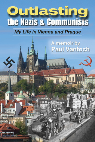 Outlasting the Nazis and Communists: My Life in Vienna and Prague Paul Vantoch