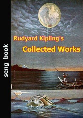 Rudyard Kiplings Collected Works  by  Rudyard Kipling