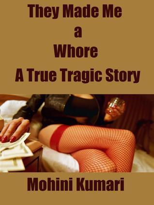 They Made Me a Whore: A True Tragic Story Mohini Kumari