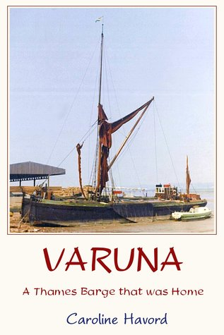Varuna: a Thames Barge that was Home Caroline Havord